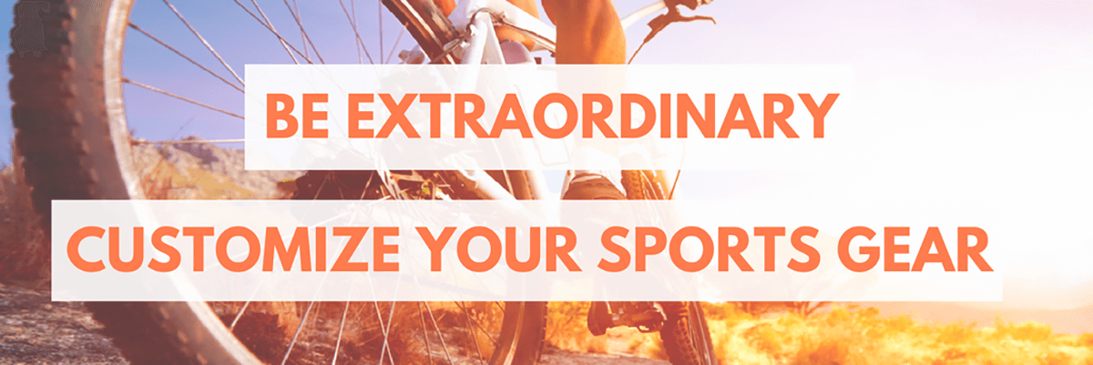 Be extraordinary customize your sports gear